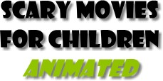Scary animated movies for children