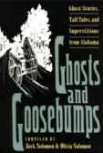 Ghosts and Goosebumps: Ghost Stories, Tall Tales, and Superstitions from Alabama by Olivia Solomon