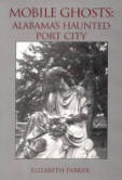 Mobile Ghosts: Alabama's Haunted Port City  by Elizabeth Parker