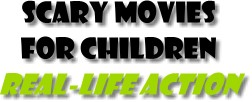 Scary Movies for Children Real-Life Action